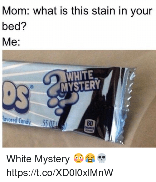 Candy, What Is, and White: Mom: what is this stain in your  bed?  Me:  WHITE  avored Candy 5  0  60 White Mystery 😳😂💀 https://t.co/XD0l0xlMnW