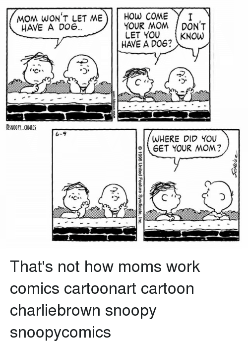Doe, Memes, and Moms: MOM WON'T LET ME  How COME  Y T  H VE A DOE  YOUR MOM DON'T  LET YOU KNOW  SNOOPY COMICS  6-9  WHERE DID YOU  GET YOUR MOM That's not how moms work comics cartoonart cartoon charliebrown snoopy snoopycomics