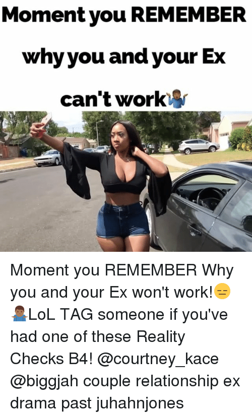 Memes, Work, and Tag Someone: Moment you REMEMBER  why you and your Ex  can't work Moment you REMEMBER Why you and your Ex won't work!😑🤷🏾♂️LoL TAG someone if you've had one of these Reality Checks B4! @courtney_kace @biggjah couple relationship ex drama past juhahnjones