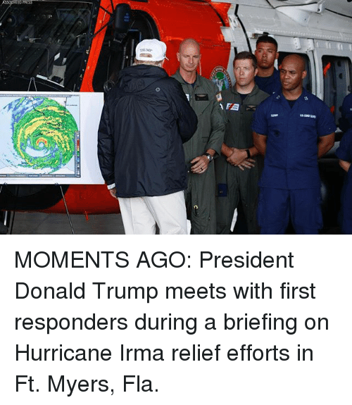 Donald Trump, Memes, and Hurricane: MOMENTS AGO: President Donald Trump meets with first responders during a briefing on Hurricane Irma relief efforts in Ft. Myers, Fla.