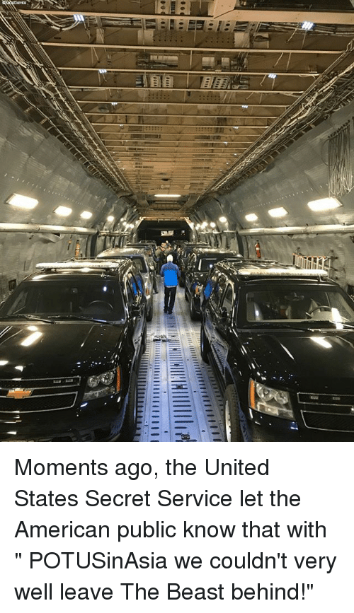 "secret service: Moments ago, the United States Secret Service let the American public know that with "" POTUSinAsia we couldn't very well leave The Beast behind!"""
