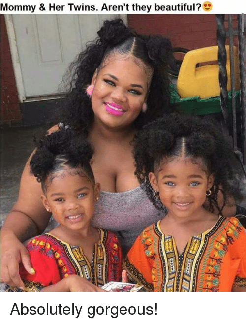 Beautiful, Memes, and Twins: Mommy & Her Twins. Aren't they beautiful? Absolutely gorgeous!