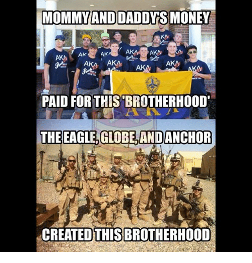 Memes, Money, and Eagle: MOMMYAND DADDY'S MONEY  KA  AKA  PAID FOR THIS'BROTHERHOOD  THE  EAGLE, GLOBE AND  ANCHOR  CREATEDTHIS BROTHERHOOD