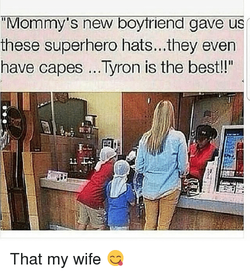 "Memes, Superhero, and Wife: ""Mommy's new boytriend gave us  these superhero hats... they even  have capes...Tyron is the bestl!  Li That my wife 😋"