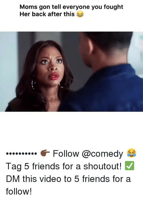 Friends, Funny, and Moms: Moms gon tell everyone you fought  Her back after this •••••••••• 👉🏿 Follow @comedy 😂 Tag 5 friends for a shoutout! ✅ DM this video to 5 friends for a follow!