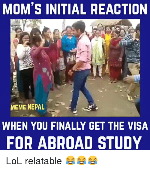 Finals, Lol, and Meme: MOM'S INITIAL REACTION  MEME NEPAL  YOU FINALLY GET THE VISA  FOR ABROAD STUDY LoL relatable 😂😂😂