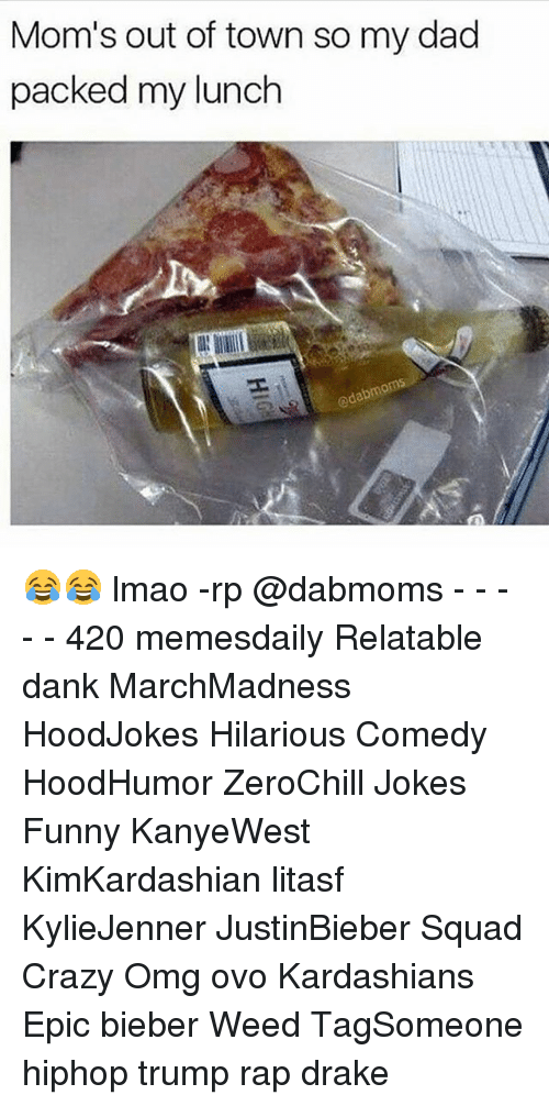 Memes, 🤖, and Drakes: Mom's out of town so my dad  packed my lunch  odabrnk 😂😂 lmao -rp @dabmoms - - - - - 420 memesdaily Relatable dank MarchMadness HoodJokes Hilarious Comedy HoodHumor ZeroChill Jokes Funny KanyeWest KimKardashian litasf KylieJenner JustinBieber Squad Crazy Omg ovo Kardashians Epic bieber Weed TagSomeone hiphop trump rap drake