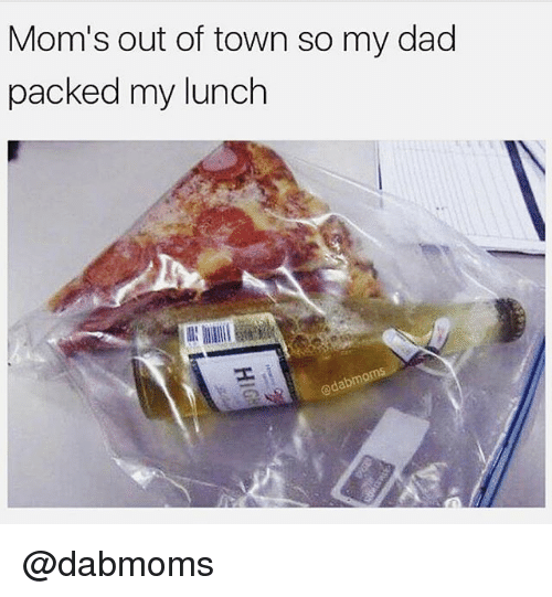 Dad, Memes, and Moms: Mom's out of town so my dad  packed my lunch  edabmo @dabmoms