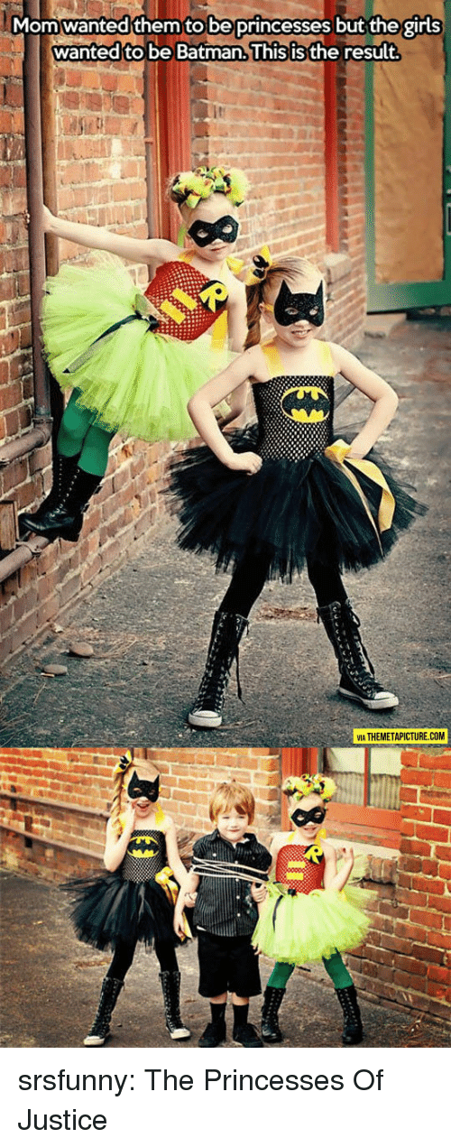 princesses: Momwanted them to be princesses but the girls  wanted to be Batman.lhis isthe result  ть  VIA THEMETAPICTURE.COM srsfunny:  The Princesses Of Justice