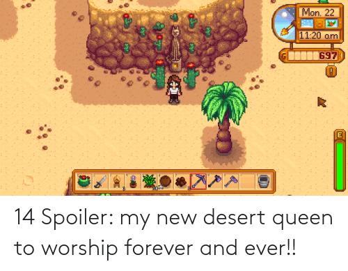 forever and ever: Mon. 22  11:20 am  697  (0)  ******  ****** 14 Spoiler: my new desert queen to worship forever and ever!!