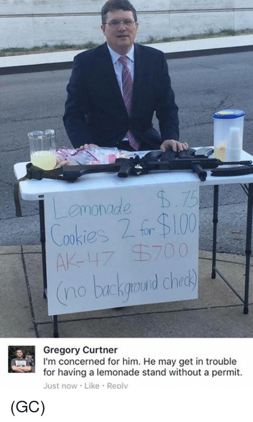 Memes, Lemonade, and 🤖: monade  00 ies  700  no background Chec  Gregory Curtner  for having a lemonade stand without a permit.  Just now Like Reply (GC)