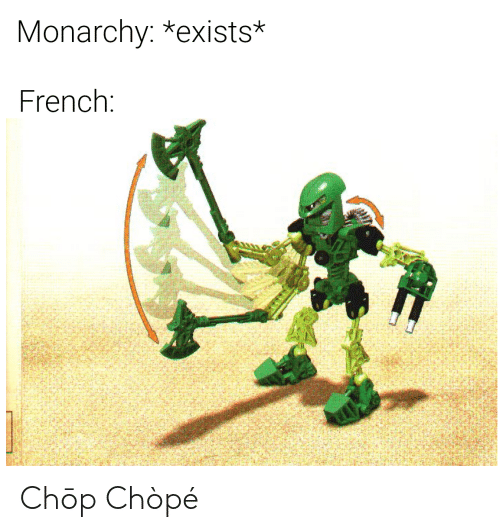 chop: Monarchy: *exists*  French: Chōp Chòpé