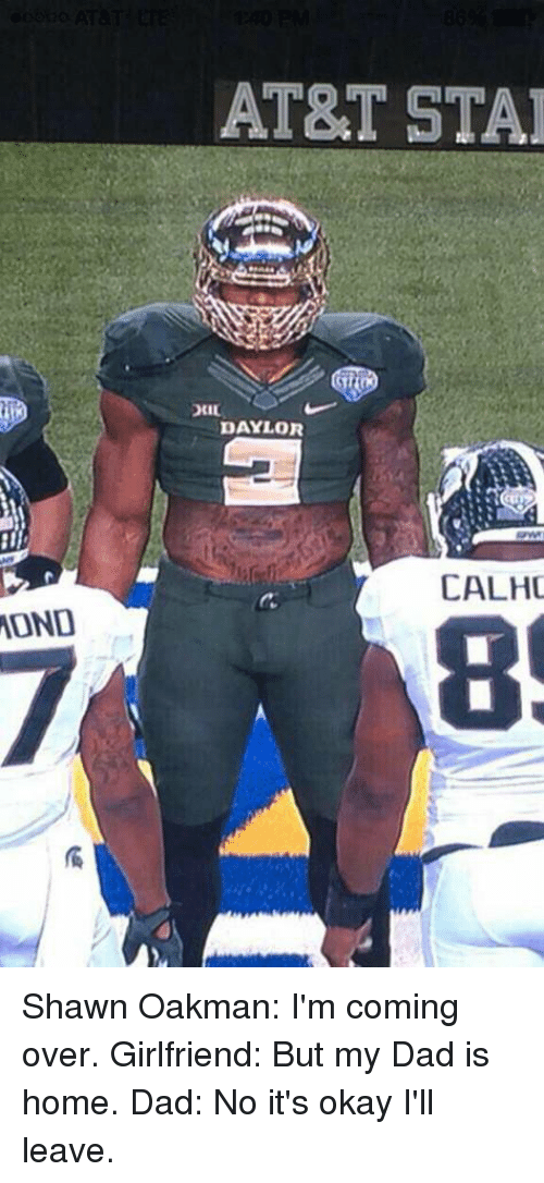 Shawn Oakman: MOND  AT&T STAI  DAYLOR  CALHO Shawn Oakman: I'm coming over. Girlfriend: But my Dad is home. Dad: No it's okay I'll leave.