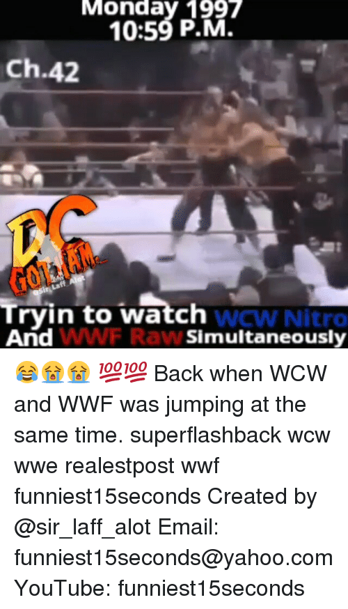 WCW: Monday 1997  10:59 P.Mi  Ch.42  Tryin to watch  WCW Nitro  And  WWF Raw  Simultaneously 😂😭😭 💯💯 Back when WCW and WWF was jumping at the same time. superflashback wcw wwe realestpost wwf funniest15seconds Created by @sir_laff_alot Email: funniest15seconds@yahoo.com YouTube: funniest15seconds