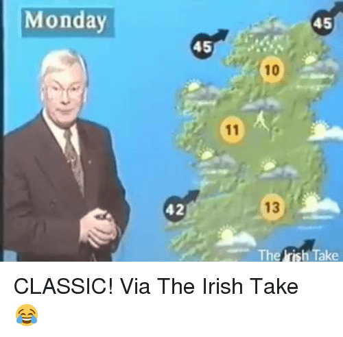 Irish, Memes, and Classical: Monday  45  45  10  The rish Take CLASSIC! Via The Irish Take  😂