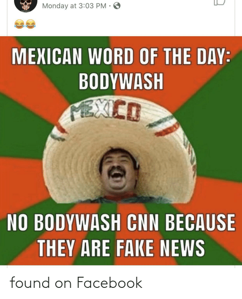 cnn.com, Facebook, and Fake: Monday at 3:03 PM •  MEXICAN WORD OF THE DAY:  BODYWASH  FEXICO  NO BODYWASH CNN BECAUSE  THEY ARE FAKE NEWS found on Facebook