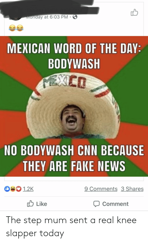 cnn.com, Fake, and News: Monday at 6:03 PM •  MEXICAN WORD OF THE DAY:  BODYWASH  EXCO  NO BODYWASH CNN BECAUSE  THEY ARE FAKE NEWS  O80 1.2K  9 Comments 3 Shares  (ל Like  Comment The step mum sent a real knee slapper today