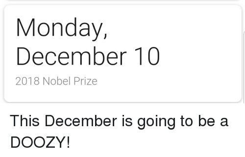 Nobel Prize, Monday, and Nobel: Monday,  December 10  2018 Nobel Prize