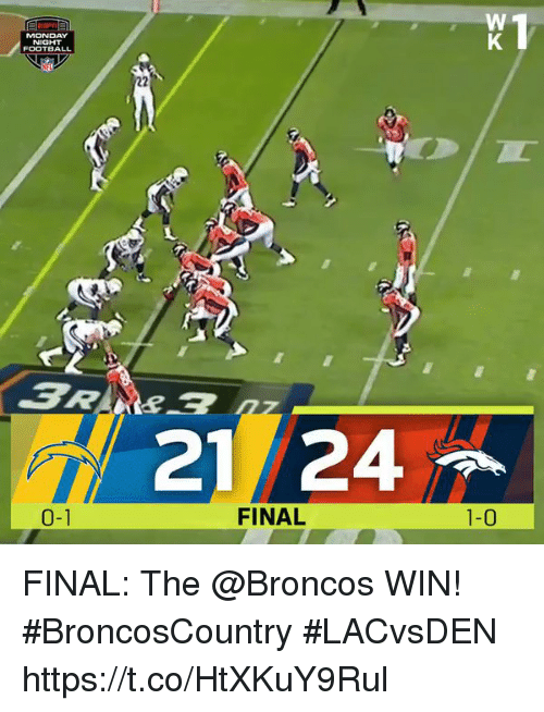 Football, Memes, and Broncos: MONDAY  FOOTBALL  21 24  FINAL  1-0  0-1 FINAL: The @Broncos WIN! #BroncosCountry #LACvsDEN https://t.co/HtXKuY9Rul