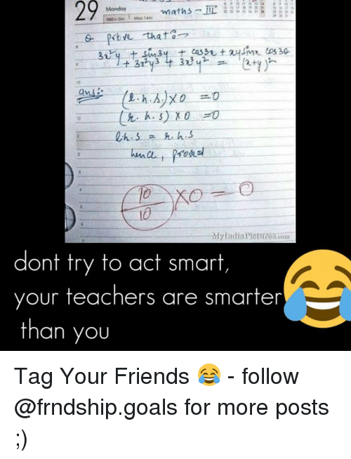 Memes, Mondays, and Tagged: Monday  maths  that  3-  dont try to act smart  your teachers are smarter  than you Tag Your Friends 😂 - follow @frndship.goals for more posts ;)