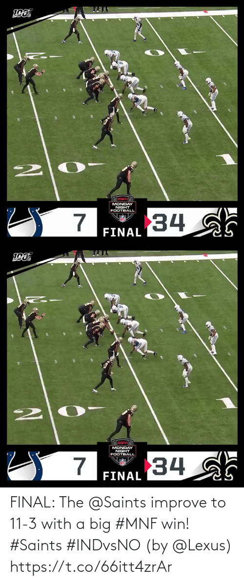 Monday: MONDAY  NIGHT  FOOTBALL  34  FINAL   MONDAY  NIGHT  FOOTBALL  34  FINAL FINAL: The @Saints improve to 11-3 with a big #MNF win! #Saints #INDvsNO  (by @Lexus) https://t.co/66itt4zrAr