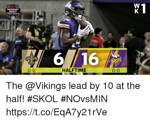 Football, Memes, and Vikings: MONDAY  NIGHT  FOOTBALL  6  16  0-0  HALFTIME  0-0 The @Vikings lead by 10 at the half! #SKOL #NOvsMIN https://t.co/EqA7y21rVe