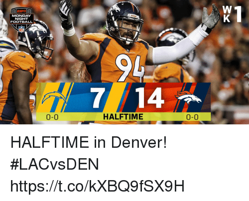 Football, Memes, and Nfl: MONDAY  NIGHT  FOOTBALL  NFL  94  0-0  HALFTIME  0-0 HALFTIME in Denver! #LACvsDEN https://t.co/kXBQ9fSX9H