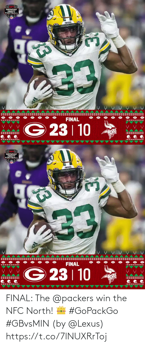 Packers: MONDAY  NIGHT  FOOTBALL  NFL  PACKERS  233  adidas  -보 모 모모모 모모  FINAL  WG 23 10  모 모모  ---- ---- --  -----  ---  33   MONDAY  NIGHT  FOOTBALL  NFL  PACKERS  233  adidas  FINAL  모 모모  G 23 10  *  모 모 모  ---- ---- --  ---- ---  33 FINAL: The @packers win the NFC North! 👑 #GoPackGo #GBvsMIN  (by @Lexus) https://t.co/7lNUXRrToj