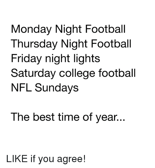 College, College Football, and Football: Monday Night Football  Thursday Night Football  Friday night lights  Saturday college football  NFL Sundays  The best time of year... LIKE if you agree!