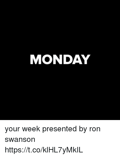 Funny, Ron Swanson, and Monday: MONDAY your week presented by ron swanson https://t.co/klHL7yMkIL