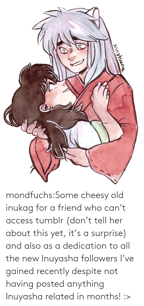 Access: mondfuchs:Some cheesy old inukag for a friend who can't access tumblr (don't tell her about this yet, it's a surprise) and also as a dedication to all the new Inuyasha followers I've gained recently despite not having posted anything Inuyasha related in months! :>