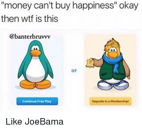"""Memes, 🤖, and Banter: """"money can't buy happiness"""" okay  then wtf is this  @banter bruvvv  Or  Continue Free Play  Upgrade to a Membership! Like JoeBama"""