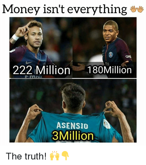 Money, Soccer, and Sports: Money isn't everything *e  GNE  222 Million 180Million  ASENSIO  3Million The truth! 🙌👇