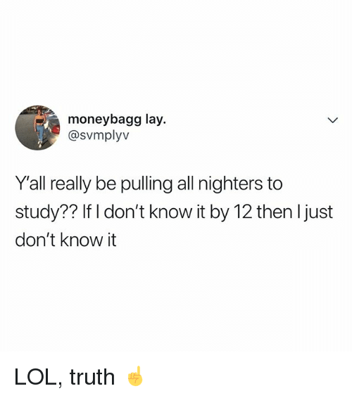 Lol, Relatable, and Truth: moneybagg lay.  @svmplyv  Y'all really be pulling all nighters to  study?? If I don't know it by 12 then Ijust  don't know it LOL, truth ☝️