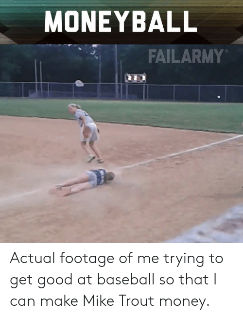 Get Good: MONEYBALL  FAILARMY Actual footage of me trying to get good at baseball so that I can make Mike Trout money.