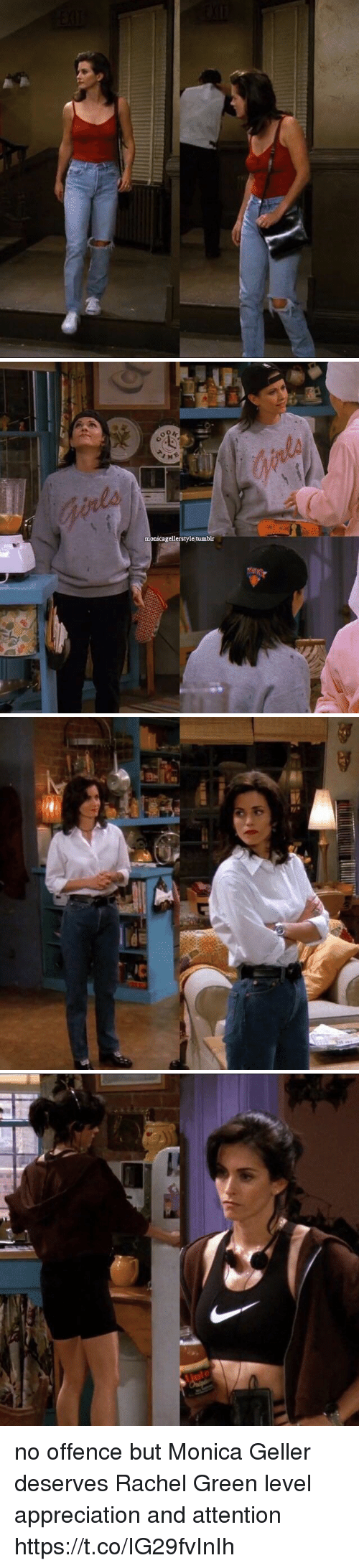 Tumblr, Monica Geller, and Rachel Green: monicagellerstyle tumblr no offence but Monica Geller deserves Rachel Green level appreciation and attention https://t.co/IG29fvInIh