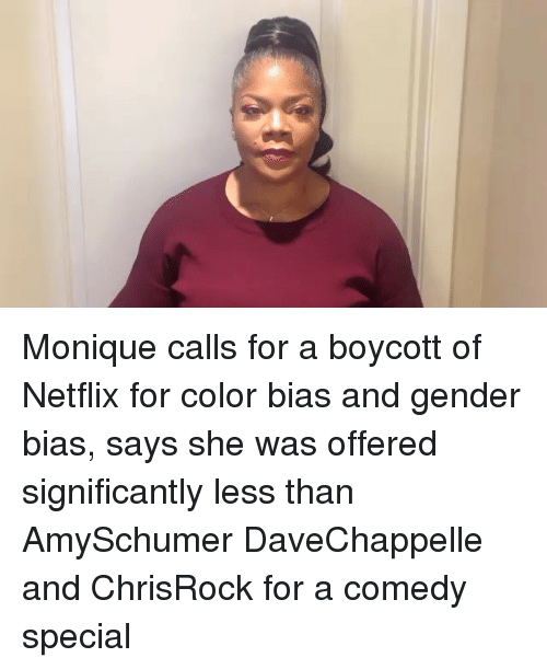 Memes, Netflix, and Comedy: Monique calls for a boycott of Netflix for color bias and gender bias, says she was offered significantly less than AmySchumer DaveChappelle and ChrisRock for a comedy special