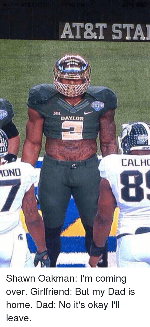 Shawn Oakman: MONO  AT&T STAR  DAYLOR  CALHO Shawn Oakman: I'm coming over. Girlfriend: But my Dad is home. Dad: No it's okay I'll leave.
