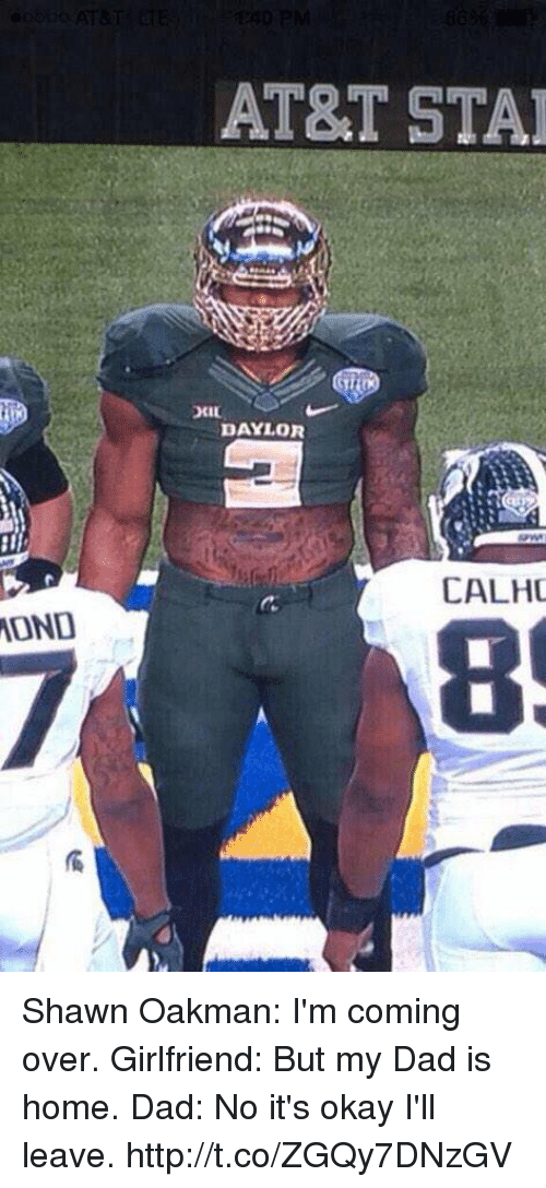 Shawn Oakman: MONO  AT&T STAR  DAYLOR  CALHO Shawn Oakman: I'm coming over.  Girlfriend: But my Dad is home.  Dad: No it's okay I'll leave. http://t.co/ZGQy7DNzGV