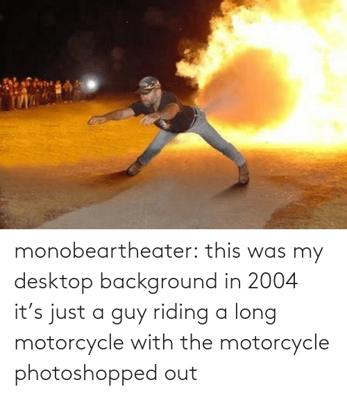 Motorcycle: monobeartheater:  this was my desktop background in 2004 it's just a guy riding a long motorcycle with the motorcycle photoshopped out