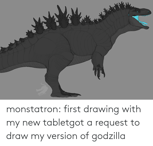 Tablet: monstatron:  first drawing with my new tabletgot a request to draw my version of godzilla