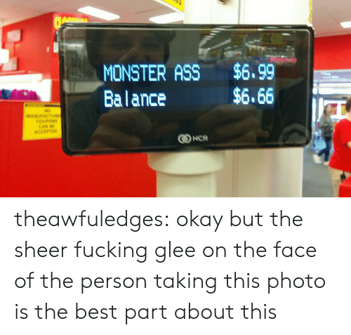 Glee: MONSTER ASS $6,99  Balance  $6.66 theawfuledges: okay but the sheer fucking glee on the face of the person taking this photo is the best part about this