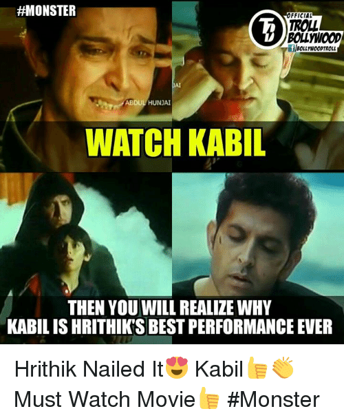 Kabil:  #MONSTER  OFFICIAL  TROLL  ABDUL HUNJAI  WATCH KABIL  THEN YOU WILL REALIZE WHY  KABILIS HRITHIKSBESTPERFORMANCE EVER Hrithik Nailed It😍  Kabil👍👏  Must Watch Movie👍  #Monster