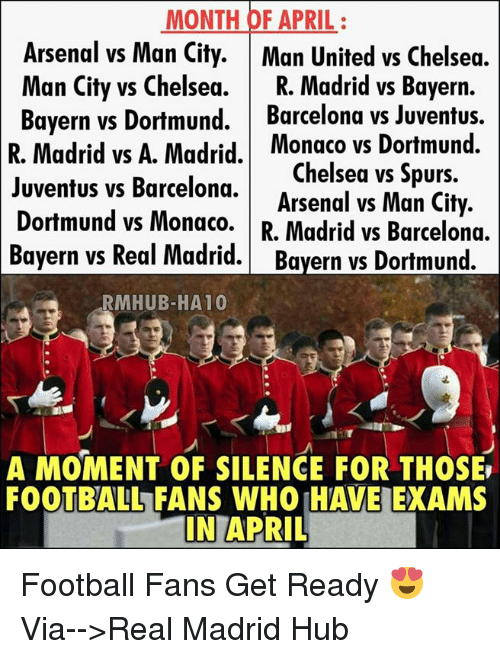 juventus vs barcelona: MONTH OF APRIL  Arsenal vs Man City  Man United vs Chelsea.  Man City vs Chelsea.  R. Madrid vs Bayern.  Bayern vs Dortmund.  Barcelona vs Juventus.  Madrid vs A. Madrid Monaco vs Dortmund.  Chelsea vs Spurs.  Juventus vs Barcelona.  Arsenal vs Man City.  Dortmund vs Monaco.  R. Madrid vs Barcelona.  Bayern vs Real Madrid. Bayern vs Dortmund.  RMHUB-HA 10  A MOMENT OF SILENCE FOR THOSE  FOOTBALL FANS WHO IHAVEEXAMS  INIAPRIL Football Fans Get Ready 😍  Via-->Real Madrid Hub