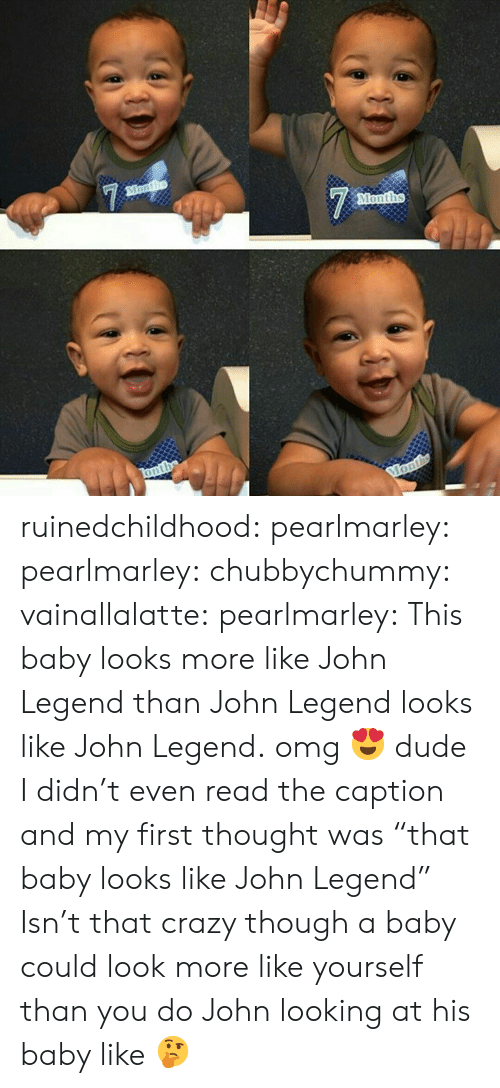 """John Legend: Months ruinedchildhood: pearlmarley:  pearlmarley:   chubbychummy:  vainallalatte:  pearlmarley:  This baby looks more like John Legend than John Legend looks like John Legend.  omg 😍  dude I didn't even read the caption and my first thought was """"that baby looks like John Legend""""  Isn't that crazy though a baby could look more like yourself than you do   John looking at his baby like 🤔"""