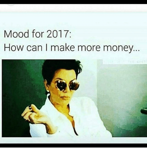 mood for 2017 how can make more money 10507122 mood for 2017 how can make more money meme on sizzle