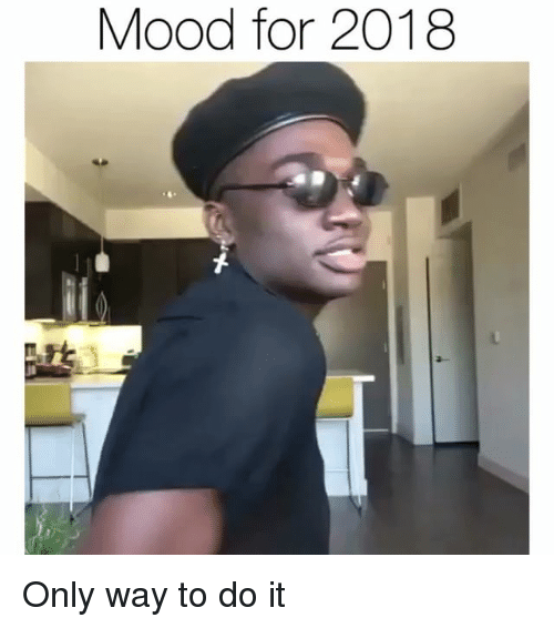 Funny, Mood, and For: Mood for 2018 Only way to do it