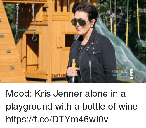 Being Alone, Funny, and Kris Jenner: Mood: Kris Jenner alone in a playground with a bottle of wine https://t.co/DTYm46wI0v