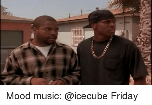 Memes, Music, and 🤖: Mood music: @icecube Friday
