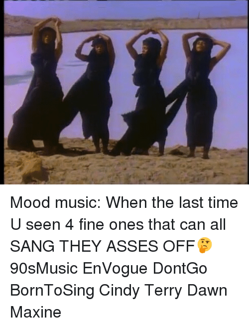 Sanged: Mood music: When the last time U seen 4 fine ones that can all SANG THEY ASSES OFF🤔 90sMusic EnVogue DontGo BornToSing Cindy Terry Dawn Maxine